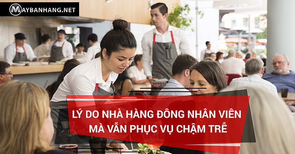 nhà hàng đông nhân viên mà vẫn phục vụ chậm