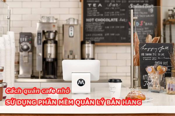 CÁCH QUÁN CAFE NHỎ SỬ DỤNG PHẦN MỀM QUẢN LÝ BÁN HÀNG